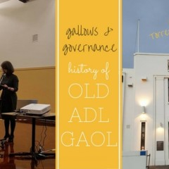 Old Adelaide Gaol History Talks on Gallows and Governance